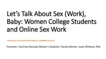 Let's Talk About Sex (Work), Baby: Women College Students And Online Sex Work